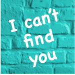 I can't find you